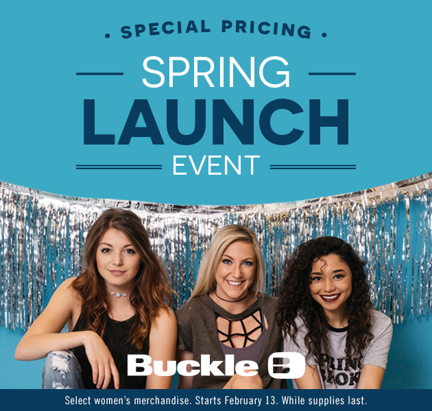 Buckle's Spring Launch Event- Limited Time Only